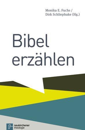 Bibel erzählen von Fuchs,  Monika E., Heyden,  Katharina, Schliephake,  Dirk