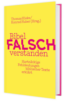 Bibel falsch verstanden von Hieke,  Thomas, Huber,  Konrad