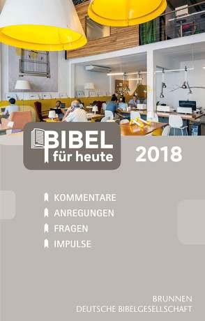 Bibel für heute 2018 von Büchle,  Matthias, Diener,  Michael, Hüttmann,  Karsten, Kopp,  Hansjörg, Müller,  Wieland, Rösel,  Christoph