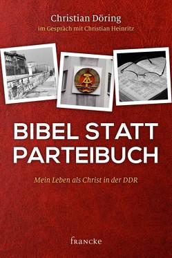 Bibel statt Parteibuch von Döring,  Christian, Heinritz,  Christian