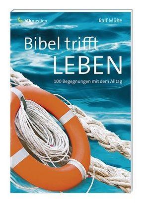 Bibel trifft Leben von Mühe,  Ralf