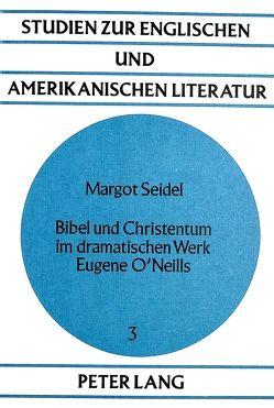 Bibel und Christentum im dramatischen Werk Eugene O'Neills von Seidel,  Margot
