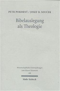 Bibelauslegung als Theologie von Pokorny,  Petr, Soucek,  Josef B.