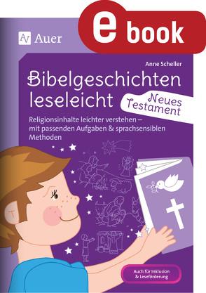 Bibelgeschichten leseleicht – Neues Testament von Scheller,  Anne