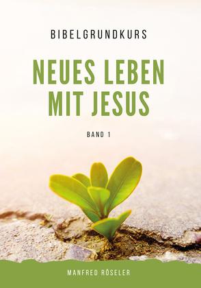 """Bibelgrundkurs """"Neues Leben mit Jesus"""" Band 1 von Röseler,  Manfred"""