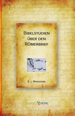 Bibelstudien über den Römerbrief von E.J.,  Waggoner