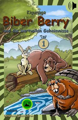 Biber Berry und die wertvollen Geheimnisse – Teil 1 von Kigunage, Klindt,  Reto