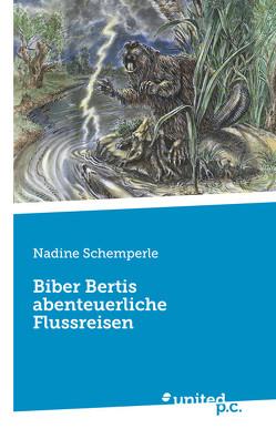Biber Bertis abenteuerliche Flussreisen von Schemperle,  Nadine