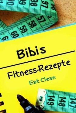 Bibis Fitness – Rezepte von Döhring,  Bianca