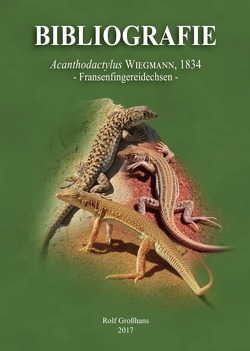 Bibliografie der Familie Lacertidae / Bibliografie Acanthodactylus WIEGMANN, 1834 – Fransenfingereidechsen von Großhans,  Rolf