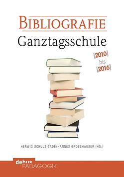 Bibliografie Ganztagsschule 2010-2016 von Großhauser,  Hannes, Schulz-Gade,  Herwig