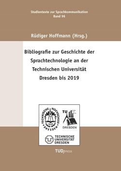 Bibliografie zur Geschichte der Sprachtechnologie an der Technischen Universität Dresden bis 2019 von Hoffmann,  Rüdiger