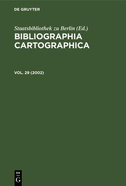 Bibliographia Cartographica / 2002 von Deutsche Gesellschaft für Kartographie e.V., Staatsbibliothek zu Berlin