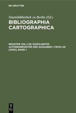 Bibliographia Cartographica / Kumuliertes Autorenregister der Ausgaben 1 (1974)–29 (2002) von Deutsche Gesellschaft für Kartographie e.V., Staatsbibliothek zu Berlin