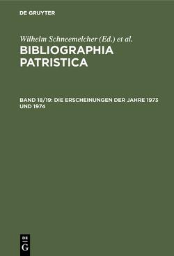 Bibliographia Patristica / Die Erscheinungen der Jahre 1973 und 1974 von Schäferdiek,  Knut, Schneemelcher,  Wilhelm