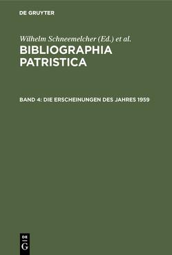 Bibliographia Patristica / Die Erscheinungen des Jahres 1959 von Schäferdiek,  Knut, Schneemelcher,  Wilhelm