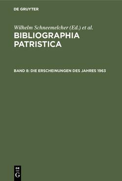 Bibliographia Patristica / Die Erscheinungen des Jahres 1963 von Schäferdiek,  Knut, Schneemelcher,  Wilhelm