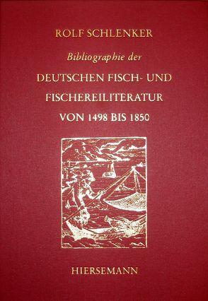 Bibliographie der deutschen Fisch- und Fischereiliteratur von 1498 bis 1850 von Schlenker,  Rolf