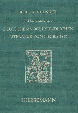 Bibliographie der deutschen vogelkundlichen Literatur von 1480 bis 1850 von Schlenker,  Rolf