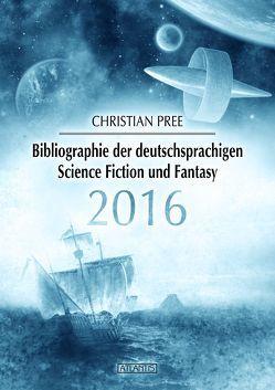 Bibliographie der deutschsprachigen Science Fiction und Fantasy 2016 von Kümmel,  Timo, Pree,  Christian