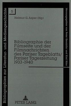 Bibliographie der Filmseite und der Filmnachrichten des Pariser Tageblatts/Pariser Tageszeitung 1933-1940 von Asper,  Helmut G