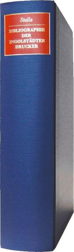 Bibliographie der Ingolstädter Drucker des 16. Jahrhunderts von Stalla,  Gerhard