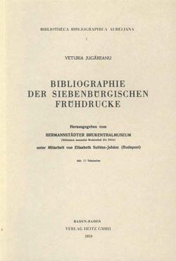 Bibliographie der siebenbürgischen Frühdrucke von Jugareanu,  Veturia, Soltesz-Juhasz,  Elisabeth