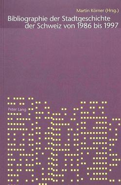 Bibliographie der Stadtgeschichte der Schweiz 1986-1997 von Körner,  Martin, Schläppi,  Daniel