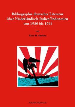 Bibliographie deutscher Literatur über Niederländisch-Indien/Indonesien von 1930 bis 1945 von Geerken,  Horst H.