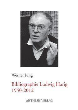 Bibliographie Ludwig Harig 1950-2012 von Jung,  Werner, Paul,  Verena, Sitter,  Marianne