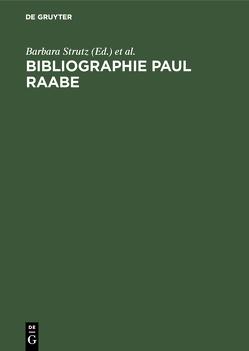 Bibliographie Paul Raabe von Adam,  Wolfgang, Ruppelt,  Georg, Strutz,  Barbara
