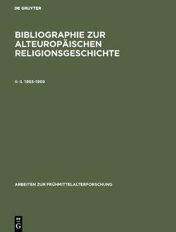 Bibliographie zur alteuropäischen Religionsgeschichte / II. 1965–1969 von Ahrendts,  Jürgen
