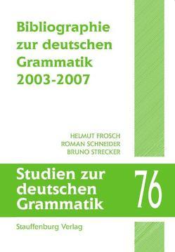 Bibliographie zur deutschen Grammatik 2003-2007 von Frosch,  Helmut, Schneider,  Roman, Strecker,  Bruno