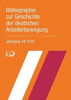 Bibliographie zur Geschichte der deutschen Arbeiterbewegung, Jahrgang 44 (2019) von Bibliothek der Friedrich-Ebert-Stiftung