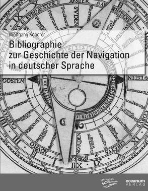 Bibliographie zur Geschichte der Navigation in deutscher Sprache von Köberer,  Wolfgang