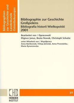 Bibliographie zur Geschichte Großpolens 2001 von Janus,  Eligiusz, Nowak,  Beata, Schutte,  Christoph