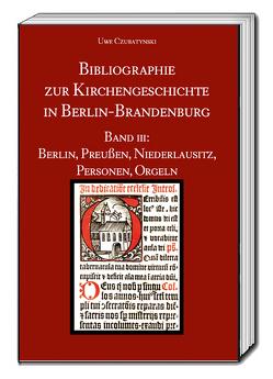 Bibliographie zur Kirchengeschichte in Berlin-Brandenburg von Czubatynski,  Uwe