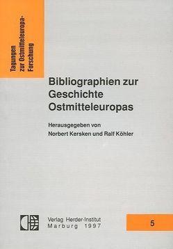 Bibliographien zur Geschichte Ostmitteleuropas von Kersken,  Norbert, Köhler,  Ralf