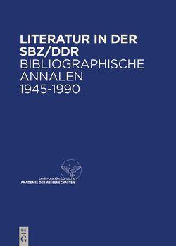 Bibliographische Annalen. Literatur in der SBZ/DDR 1945–1990 von Berlin-Brandenburgische Akademie der Wissenschaften, Hillich,  Reinhard, Tanneberger,  Horst
