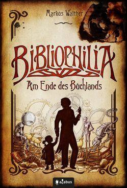 Bibliophilia. Am Ende des Buchlands von Walther,  Markus