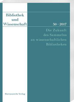 Bibliothek und Wissenschaft 50 (2017): Die Zukunft des Sammelns an wissenschaftlichen Bibliotheken von Knoche,  Michael