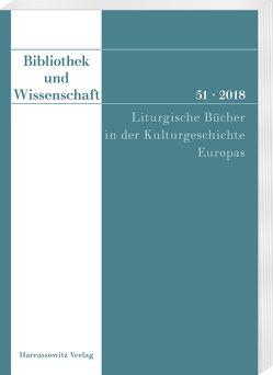 Bibliothek und Wissenschaft 51 (2018): Liturgische Bücher von Neuheuser,  Hanns Peter