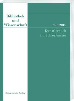 Bibliothek und Wissenschaft 52 (2019): Künstlerbuch im Schaufenster von Fabian,  Claudia