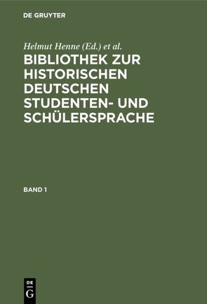 Bibliothek zur historischen deutschen Studenten- und Schülersprache von Henne,  Helmut, Objartel,  Georg
