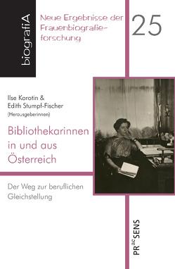 Bibliothekarinnen in und aus Österreich von Korotin,  Ilse, Stumpf-Fischer,  Edith