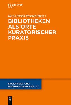 Bibliotheken als Orte kuratorischer Praxis von Werner,  Klaus Ulrich