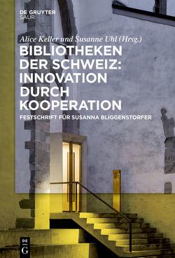 Bibliotheken der Schweiz: Innovation durch Kooperation von Keller,  Alice, Uhl,  Susanne, Zentralbibliothek Zürich