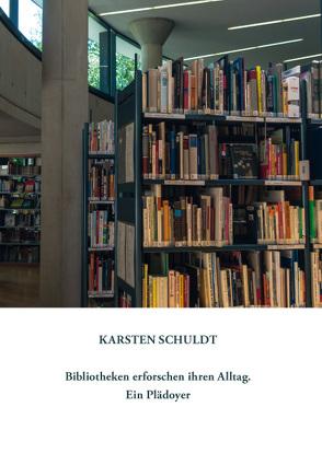 Bibliotheken erforschen ihren Alltag – Ein Plädoyer von Schuldt,  Karsten