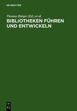 Bibliotheken führen und entwickeln von Bürger,  Thomas, Henschke,  Ekkehard