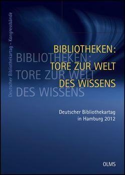Bibliotheken: Tore zur Welt des Wissens. 101. Deutscher Bibliothekartag in Hamburg 2012 von Brintzinger,  Klaus-Rainer, Hohoff,  Ulrich, Rücker,  Benjamin